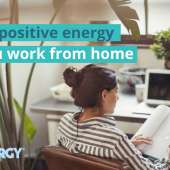 Creating positive energy while you work from home